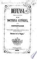 Defensa sobre algunos puntos de la doctrina católica, ó sea Contestacion á las Nuevas observaciones sobre el opusculo