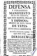 Defensa y verdadero manifiesto de la via curativa que Don Manuel Pellaz y Espinosa, medico de esta villa de Yepes, tuvo en la assistencia de doña Maria del Aguila ....