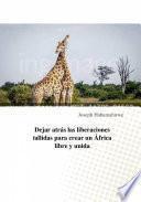 Dejar atrás las liberaciones fallidas para crear un África libre y unida