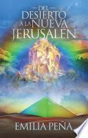 Del Desierto A La Nueva Jerusalén