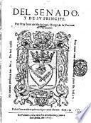 Del senado y de su principe. Por fray Iuan de Madariaga, monge de la Cartuxa de Portacæli ..