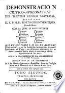 Demostracion critico-apologetica del Theatro critico universal que dió a luz el ... Benito Geronymo Feijoo ...