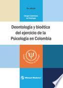 Deontología y bioética del ejercicio de la psicología en Colombia