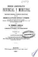 Derecho administrativo provincial y municipal o tratado general teórico-práctico de las atribuciones de las Diputaciones Provinciales y Ayuntamientos en todos los ramos que por las leyes les están encomendados después de las reformas de la ley de 16 de diciembre de 1876: (869 p.)