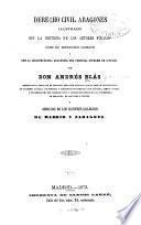 Derecho civil aragones ilustrado con la doctrina de los autores forales