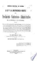 Derecho procesal de España ...: pte. La ley y la jurisprudencia vigentes del procedimiento contencioso-administrativo en la península y en ultramar