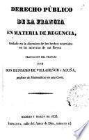 Derecho público de la Francia en materia de regencia, fundado en la discusión de los hechos ocurridos en las minorías de sus Reyes