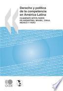 Derecho y política de la competencia en América Latina Exámenes inter-pares en Argentina, Brasil, Chile, México y Perú