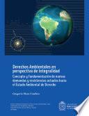 Derechos ambientales en perspectiva de integralidad : concepto y fundamentación de nuevas demandas y resistencias actuales hacia el estado ambiental de derecho