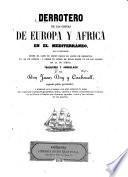 Derrotero de las costas de Europa y Africa en el mediterráneo, que comprende desde el cabo de Creus hasta el Golfo de Kolokitia en la de Europa...