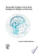 Desarrollar el talento a través de las Inteligencias Múltiples en Educación