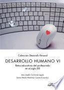 Desarrollo Humano VI.Retos educativos del profesorado en el siglo XXI