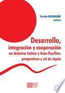 Desarrollo, integración y cooperación en América Latina y Asia-Pacifico