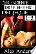 Descendiente Para el Heredero del Jeque 1-3: Una serie de romance de Alpha Sheikh (BDSM, Macho alfa dominante, Literatura erótica sobre sumisión femenina)