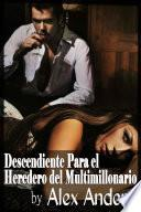 Descendiente Para el Heredero del Multimillonario (Historia erótica sobre BDSM, macho alfa dominante y sumisión femenina)