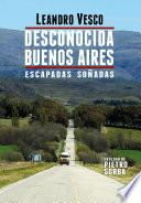 Desconocida Buenos Aires. Escapadas soñadas