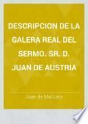 Descripcion de la Galera Real del Sermo. Sr. D. Juan de Austria