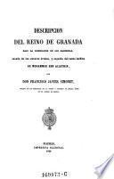 Descripcion del reino de Granada bajo la dominacion de los Naseritas, sacada de los autores arabes, y seguida del texto inedito de Mohammed Ebn Aljathib
