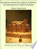 Descripcion _ historia del castillo de la aljaferÕa: sito extramuros de la ciudad de Zaragoza
