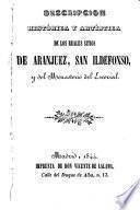Descripción histórica y artística de los Reales Sitios de Aranjuez, San Ildefonso y del Monasterio del Escorial