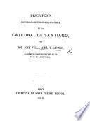 Descripcion histórico-artístico-arqueológica de la Catedral de Santiago