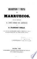Descripcion y mapas de Marruecos, por los coroneles D. José Gómez de Arteche y D. Francisco Coello, con algunas consideraciones sobre la importancia de la ocupacion militar de una parte de este imperio