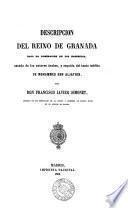 Descripsión del reino de Granada bajo la dominación de los Naseritas. Seguida del texto inédito de Mohammed ebn Aljathib. [extr. from Miʿjâr al-ikhtibâr].