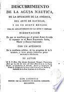 Descubrimiento de la aguja náutica, de la situación de la América, del arte de navegar y de un nuevo método para el adelantamiento en las artes i ciencias