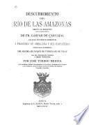 Descubrimiento del río de las Amazonas según la relación hasta ahora inédita de Fr. Gaspar de Carvajal, con otros documentos referentes á Francisco de Orellana y sus compañeros