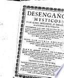 Desengaños mysticos a las almas detenidas ò engañadas en el camino de la perfeccion ...