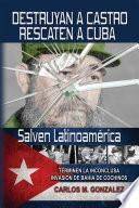 Destruyan a Castro, rescaten a Cuba