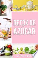 Detox de Azúcar En español/ Sugar Detox In Spanish: Guía para eliminar los antojos por azúcar (y carbohidratos)