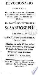 Devocionario sagrado de los Privilegios gracias y glorias del Padre Putativo de Jesus y Esposo de Maria el santisimo Patriarca Sr. San Joseph