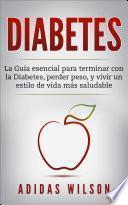 DIABETES : La Guía esencial para terminar con la Diabetes, perder peso, y vivir un estilo de vida más saludable