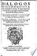 Dialogos de la conquista del espiritual y secreto reyno de Dios, que segun el Santo Euangelio esta dentro de nosotros mismos