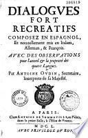 Dialogues fort récréatifs, composez en espagnol, et... mis en italien, alleman et françois...