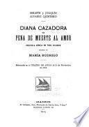 Diana cazadora, o, Pena de muerte al amor