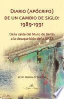 Diario (apócrifo) de un cambio de siglo 1989-1991
