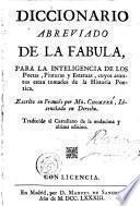 Diccionario abreviado de la fabula, para la inteligencia de los poetas, pinturas y estatuas, cuyos asuntos estan tomados de la historia poetica