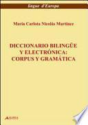 Diccionario bilingue y electronica. Corpus y geramatica
