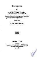 Diccionario de anecdotas, chascos, finezas, estratagemas, caprichos y astucias del sexo femenino, dedicado a la mas mala