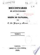 Diccionario de antigüedades del reino de Navarra: (VIII, 588 p.)