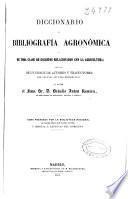 Diccionario de bibliografia agronómica y de toda clase de escritos relacionados con la agricultura
