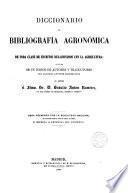 Diccionario de bibliografía agronómica y de toda clase de escritos relacionados con la agricultura