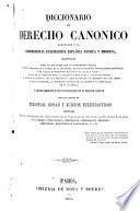Diccionario de derecho canonico arreglado a la jurisprudencia eclesiastica española antigua y moderna