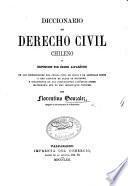 Diccionario de derecho civil chileno, o exposición por órden alfabético de las disposiciones del código civil de Chile, etc