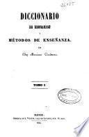Diccionario de educación y métodos de enseñanza: A-C (1854. XVI, 648, [6] p.)