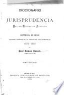 Diccionario de jurisprudencia de las cortes de justicia de la República de Chile