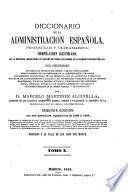 Diccionario de la administración española, peninsular y ultramarina