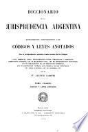 Diccionario de la jurisprudencia argentina ó síntesis completa de las sentencias dictadas por los tribunales argentinos